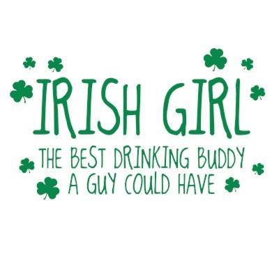 Irish Girl The Best Drinking Buddy A Guy Could Have St. Patrick's Day Irish Tee