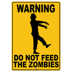 Sometimes it takes a warning sign to remind us of basic facts.  Do Not Feed the Zombies.  It may seem a bit funny but it doesn't matter if it used to be your brother, you're on the menu now.