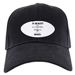 A Waist is a Terrible Thing to Mind T-Shirts Gifts Black Cap