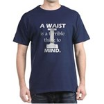 A Waist is a Terrible Thing to Mind T-Shirts Gifts Dark T-Shirt