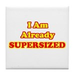 I Am Already Supersized T-Shirts & Gifts Tile Coaster