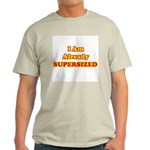 I Am Already Supersized T-Shirts & Gifts Light T-Shirt