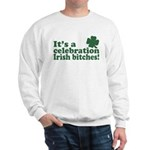 It's a celebration Irish Bitches Sweatshirt