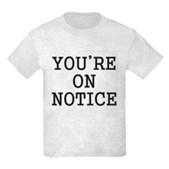 You're on Notice Kids Light T-Shirt