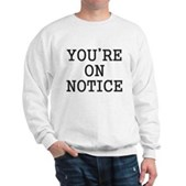 You're on Notice Sweatshirt
