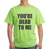 You're Dead to Me Green T-Shirt