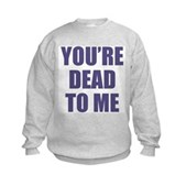 You're Dead to Me Kids Sweatshirt