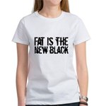 Fat Is The New Black Funny T-Shirts & Gifts Women's T-Shirt