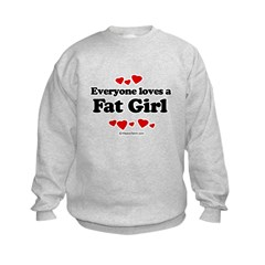 Everyone loves a Fat girl Kids Sweatshirt