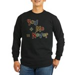 Funny You + Me = Never School Long Sleeve Dark T-S