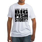 Wanna hear my BIG PISH story? Fitted T-Shirt