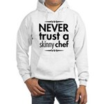 Never Trust A Skinny Chef Hooded Sweatshirt
