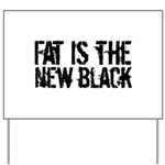 Fat Is The New Black Funny T-Shirts & Gifts Yard Sign