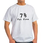 7% Fat Free T-Shirts & Gifts Light T-Shirt
