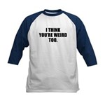 You're Weird, Too Kids Baseball Jersey