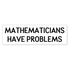 Mathematicians Have Problems Sticker (Bumper)