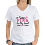 I Wear Pink For My Friend Women's V-Neck T-Shirt