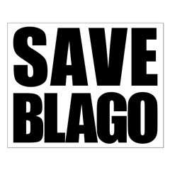 Save Illinois Governor Blagojevich, he's innocent! Small Poster