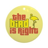 The Bird Is Right Ornament (Round)