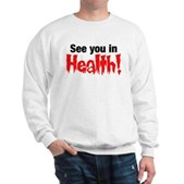 See You In Health! Sweatshirt