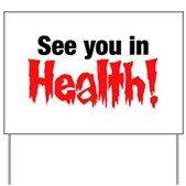See You In Health! Yard Sign