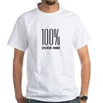 100 Percent Over Him White T-Shirt