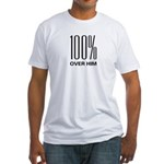 100 Percent Over Him Fitted T-Shirt