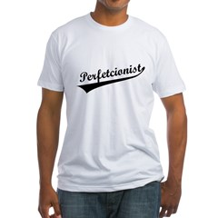 Funny Perfetcionist T-Shirts Fitted T-Shirt