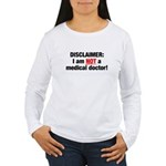 Disclaimer: I am NOT a Medical Doctor Women's Long Sleeve T-Shirt