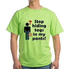 Stop Hiding Tags In My Pants! Green T-Shirt