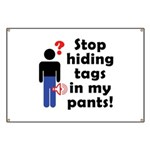 Stop Hiding Tags In My Pants! Banner