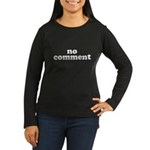 No Comment Women's Long Sleeve Dark T-Shirt