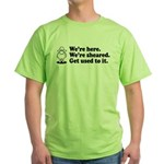 We're Here We're Sheared Get Used To It! Green T-Shirt