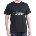 We're Here We're Sheared Get Used To It! Dark T-Shirt