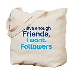 I Have Enough Friends - I Want Followers Tote Bag