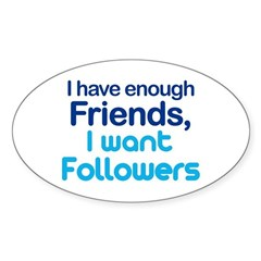 I Have Enough Friends - I Want Followers Sticker (Oval)