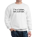 I'm a Lurker, Not a Writer Sweatshirt