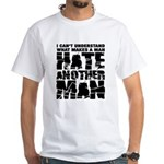 What Makes a Man Hate Another Man? White T-Shirt