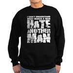 What Makes a Man Hate Another Man? Sweatshirt (dark)