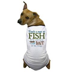 Teach a Man to Fish... Dog T-Shirt
