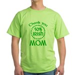50% Irish - Thank You Mom Green T-Shirt