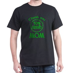 50% Irish - Thank You Mom Dark T-Shirt