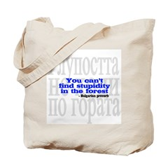 You Can't Find Stupidity in the Forest Tote Bag