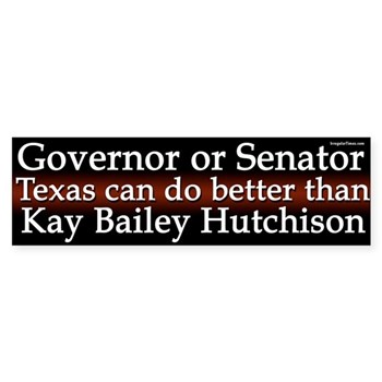 For Governor or Senator, Texas can do better than Kay Bailey Hutchison (anti-Hutchison bumper sticker)