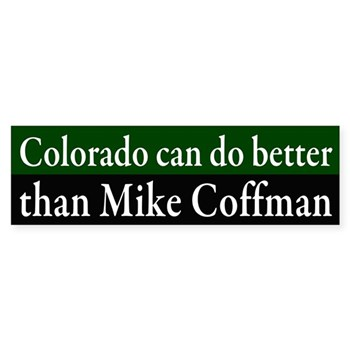 Colorado can do better than Mike Coffman (bumper sticker against Mike Coffman in Colorado District 6)