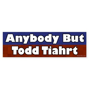 Anybody but Todd Tiahrt Bumper Sticker