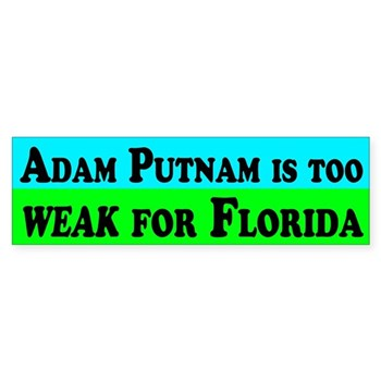 Adam Putnam is too weak for Florida (anti-Putnam bumper sticker)