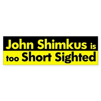 John Shimkus is too short-sighted (anti-Shimkus bumper sticker)
