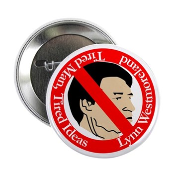 Congressman Lynn Westmoreland: Tired Man, Tired Ideas (anti-Westmoreland button)