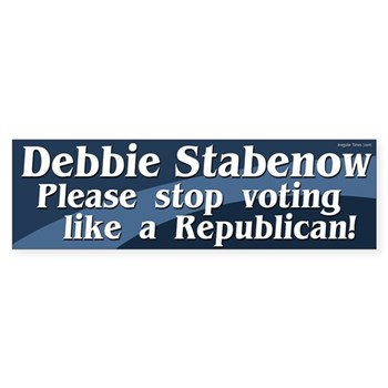 Senator Debbie Stabenow please stop voting like a Republican!  Progressive anti-Stabenow bumper sticker